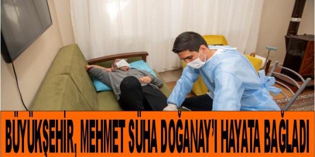Mersin Büyükşehir, Mehmet Süha Doğanay'ı Hayata Bağladı