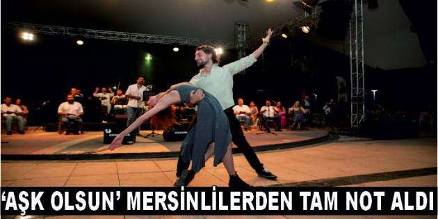 'AŞK OLSUN' MERSİNLİLERDEN TAM NOT ALDI