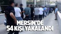 MERSİN'DE 54 KİŞİ YAKALANDI
