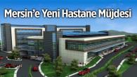 MERSİN'E YENİ HASTANE