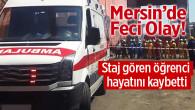 Tarsus'ta Staj Öğrencisi Mehmet Fatih Çiftçi İş Makinesinin Altında Kalarak Hayatını Kaybetti.