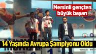 Mersin Gülnarlı Umut Ahmet Özdemir Avrupa Şampiyonu Oldu