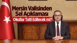 Mersin Valisi Ali İhsan Su'dan Sel Açıklaması. Mersin'de Okullar Tatil Edilecek Mi?