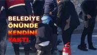 Hatay'dan Sonra Tarsus'ta Benzer Olay; Meydana Gelen Olayda Bir Kişi Belediyenin Önünde Kendini Yaktı