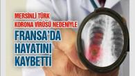 Korona Virüsten Mersinli Bir Türk Vatandaşı Fransa'da Hayatını Kaybetti!