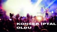 ŞEHİTLER NEDENİYLE KONSER İPTAL EDİLDİ