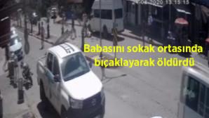 Babasını Sokak Ortasında Bıçaklayarak Öldürdü