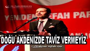'Doğu Akdeniz'de en ufak hakkımızdan taviz vermeyiz'