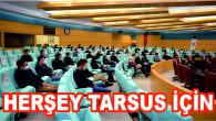 TARSUS HALKI İÇİN ÇALIŞIYORSUNUZ, BENİM İÇİN DEĞİL