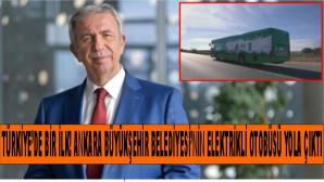 Türkiye'de Bir İlk! Ankara Büyükşehir Belediyesi'nin Elektrikli Otobüsü Yola Çıktı