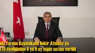 Eski Tarsus Kaymakamı Bekir Atmaca'ya FETÖ üyeliğinden 8 yıl 9 ay hapis cezası verildi