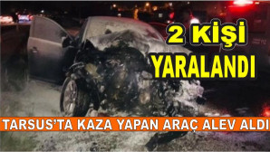 Tarsus'ta Kaza! Araç Alev Aldı