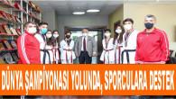 """""""Dünya Şampiyonası Yolunda, Sporculara Başkan Tollu'dan Destek"""""""