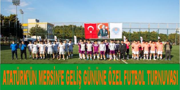 Atatürk'ün Mersin'e Geliş Gününe Özel Futbol Turnuvası