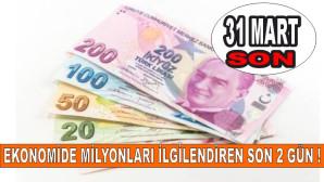 Ekonomide milyonları ilgilendiren son 2 gün! Ödeme ve başvurular 31 Mart'ta sona eriyor