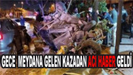 Mersin'de Gece Saatlerinde Meydana Gelen Kazadan Acı Haber Geldi