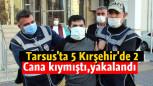 Tarsus'ta 5, Kırşehir' de 2 Kişiyi Vuran Seri Katil Yakalandı