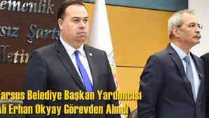 Tarsus Belediye Başkan Yardımcısı Ali Erhan Okyay Görevden Alındı