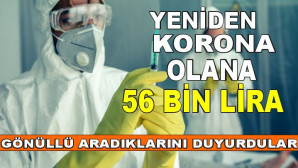 Coronavirüsü tekrar olana 56 bin lira: Gönüllü aradıklarını duyurdular…