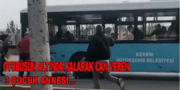 Otobüsün Altında Kalarak Can Veren 3 Çocuk Annesi…