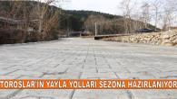 TOROSLAR'IN YAYLA YOLLARI SEZONA HAZIRLANIYOR