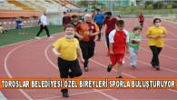 TOROSLAR BELEDİYESİ ÖZEL BİREYLERİ SPORLA BULUŞTURUYOR