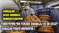 """Türkiye'nin """"En Yüksek Gramajlı ve En Ucuz"""" Ramazan Pidesi Mersin'de!"""