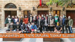 BÜYÜKŞEHİR'DEN ÖZEL TİYATRO GRUPLARINA 'TEŞEKKÜR' BULUŞMASI