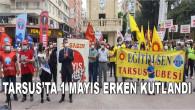 Tarsus'ta 1 Mayıs erken kutlandı