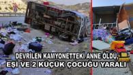 Devrilen kamyonetteki anne öldü, eşi ve 2 küçük çocuğu yaralı