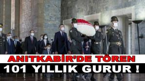 ANITKABİR'DE TÖREN;101 YILLIK GURUR !