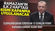 Cumhurbaşkanı Erdoğan 15 günlük kısmi kapanma kararı aldık dedi