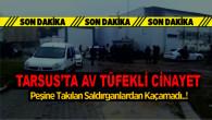 Tarsus'ta Cinayet, Av Tüfeğiyle Vurulan Şahıs Hayatını Kaybetti