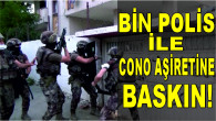 BİN POLİSLE CONO AŞİRETİNE BASKIN