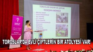 TOROSLAR'DA EVLİ ÇİFTLERİN BİR ATÖLYESİ VAR!