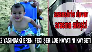 Asansörle duvar arasına sıkıştı! 2 yaşındaki Eren, feci şekilde hayatını kaybetti