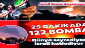 İsrail katlediyor dünya seyrediyor! 25 dakikada 122 bomba