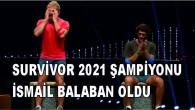 Zorlu yarışma Survivor 2021'de İsmail Balaban şampiyon oldu