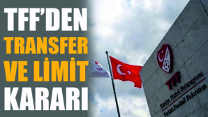 Türkiye Futbol Federasyonu'ndan transfer dönemi ve harcama limiti kararı