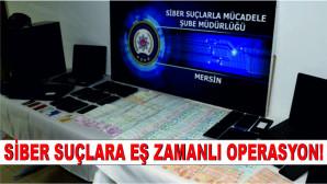 Mersin Merkezli 16 İlde Siber Suçlara Yönelik Eş Zamanlı Operasyon