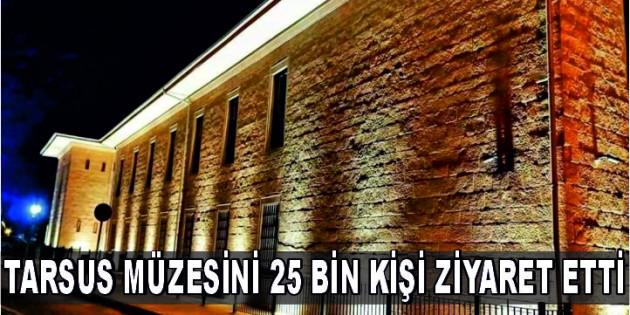 TARSUS MÜZESİNİ 25 BİN KİŞİ ZİYARET ETTİ