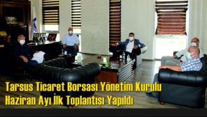 Tarsus Ticaret Borsası Yönetim Kurulu Haziran Ayı İlk Toplantısı Yapıldı