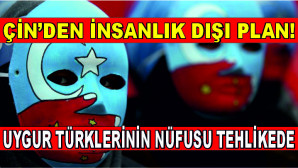 Çin'den insanlık dışı plan! Uygur Türklerinin nüfusu tehlikede