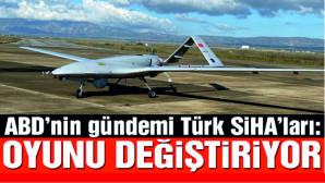 Türk SİHA'ları ABD'nin gündeminde: Çatışmaları yeniden şekillendiriyor