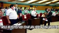 TARSUS BELEDİYESİ'NDEN ESNAFLARA NEFES ALDIRACAK DESTEK