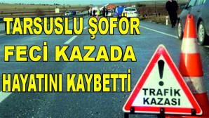 Pozantı'da Meydana Gelen Kazada Tarsuslu Kamyon Şoförü Mahir Aslan Hayatını Kaybetti