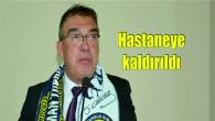 TİY Kulüp Başkanı Şahin Kırbıyık, hastaneye kaldırıldı