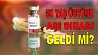 50 yaş üstü aşı randevusualabilir mi, ne zaman aşı olacak?50 yaş üstüne aşı sırası geldi mi?50 yaş üstü aşı tarihi!