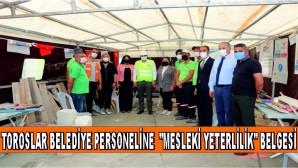 """TOROSLAR BELEDİYE PERSONELİNE  """"MESLEKİ YETERLİLİK"""" BELGESİ"""