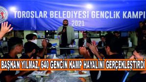 BAŞKAN YILMAZ, 640 GENCİN KAMP HAYALİNİ GERÇEKLEŞTİRDİ